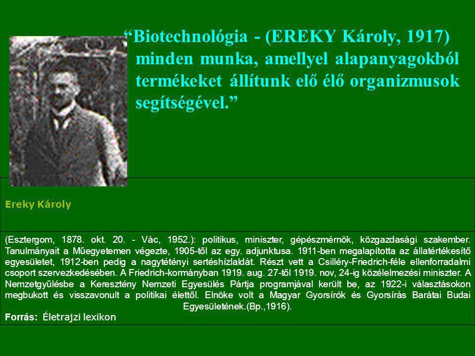 """""""Biotechnológia - (EREKY Károly, 1917) minden munka, amellyel alapanyagokból termékeket állítunk elő élő organizmusok segítségével."""" Ereky Károly (Esz"""