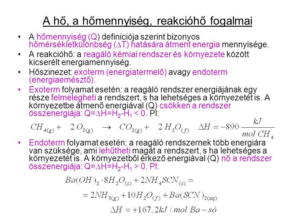 A hő, a hőmennyiség, reakcióhő fogalmai A hőmennyiség (Q) definiciója szerint bizonyos hőmérsékletkülönbség (  T) hatására átment energia mennyisége.