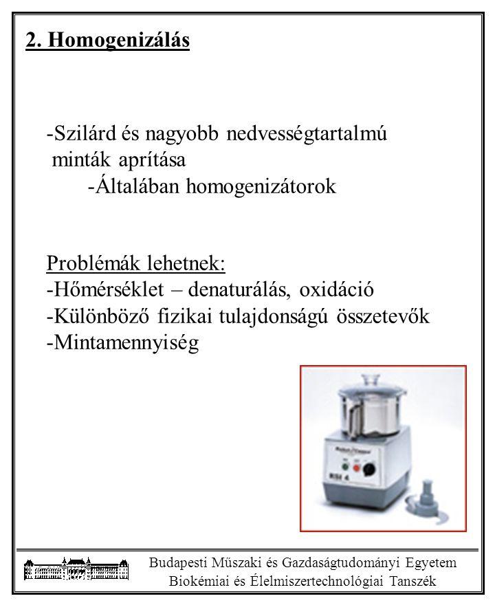 Budapesti Műszaki és Gazdaságtudományi Egyetem Biokémiai és Élelmiszertechnológiai Tanszék 2. Homogenizálás -Szilárd és nagyobb nedvességtartalmú mint