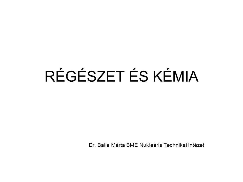 RÉGÉSZET ÉS KÉMIA Dr. Balla Márta BME Nukleáris Technikai Intézet