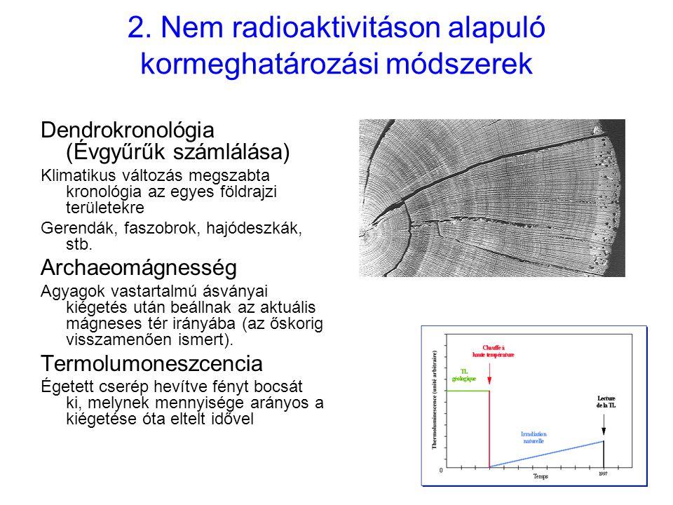 2. Nem radioaktivitáson alapuló kormeghatározási módszerek Dendrokronológia (Évgyűrűk számlálása) Klimatikus változás megszabta kronológia az egyes fö
