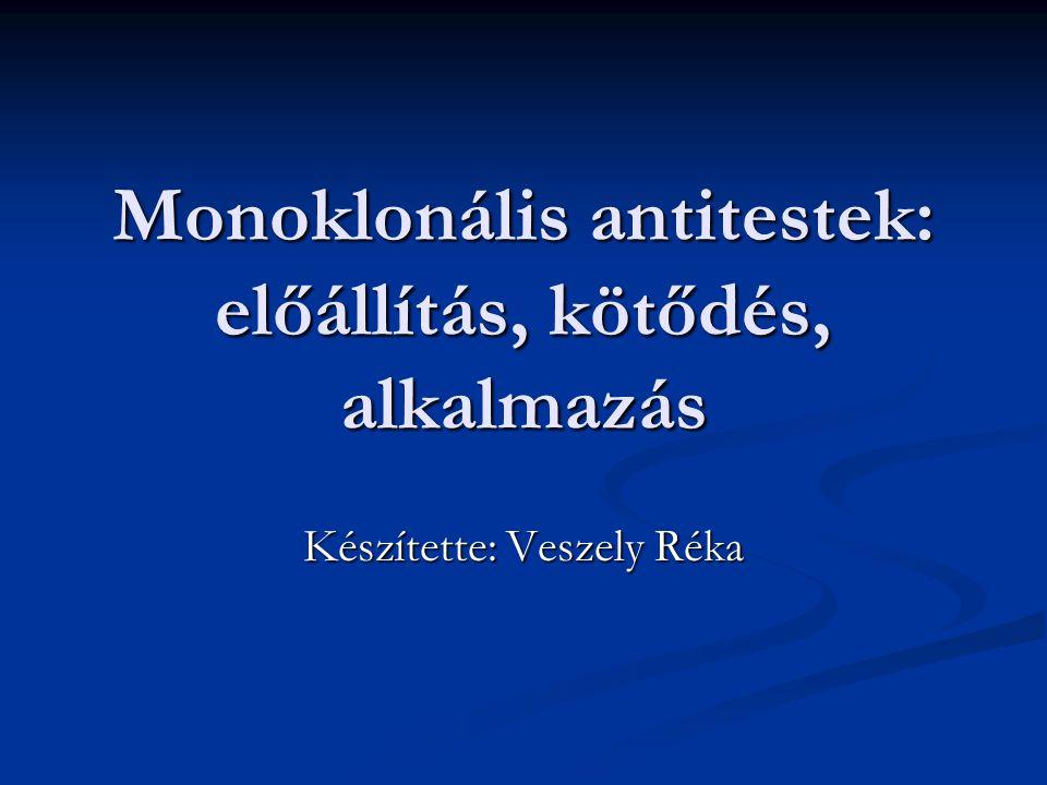 Monoklonális antitestek: előállítás, kötődés, alkalmazás Készítette: Veszely Réka
