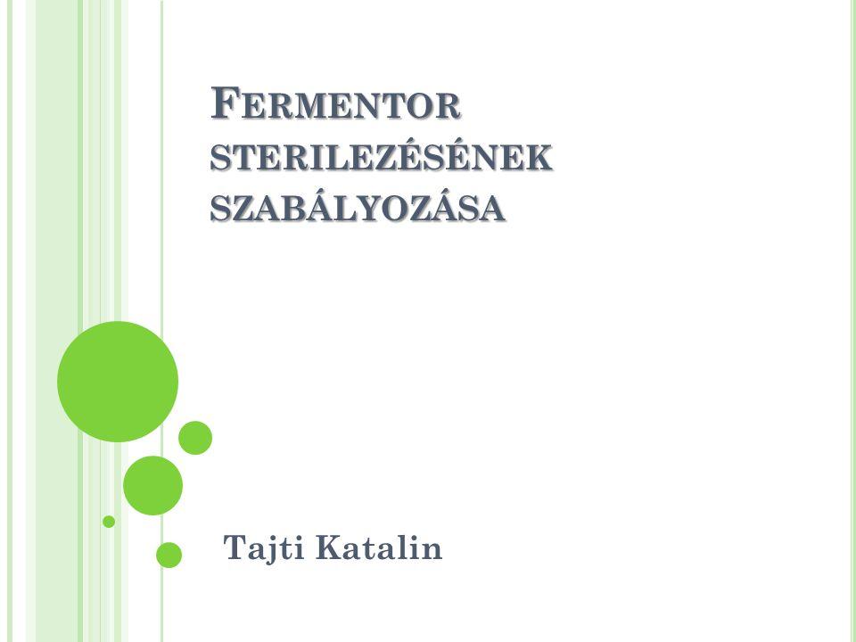 F ERMENTOR STERILEZÉSÉNEK SZABÁLYOZÁSA Tajti Katalin