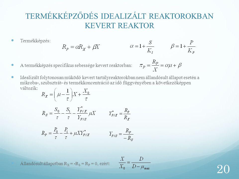 TERMÉKKÉPZŐDÉS IDEALIZÁLT REAKTOROKBAN KEVERT REAKTOR Termékképzés: A termékképzés specifikus sebessége kevert reaktorban: Idealizált folytonosan műkö