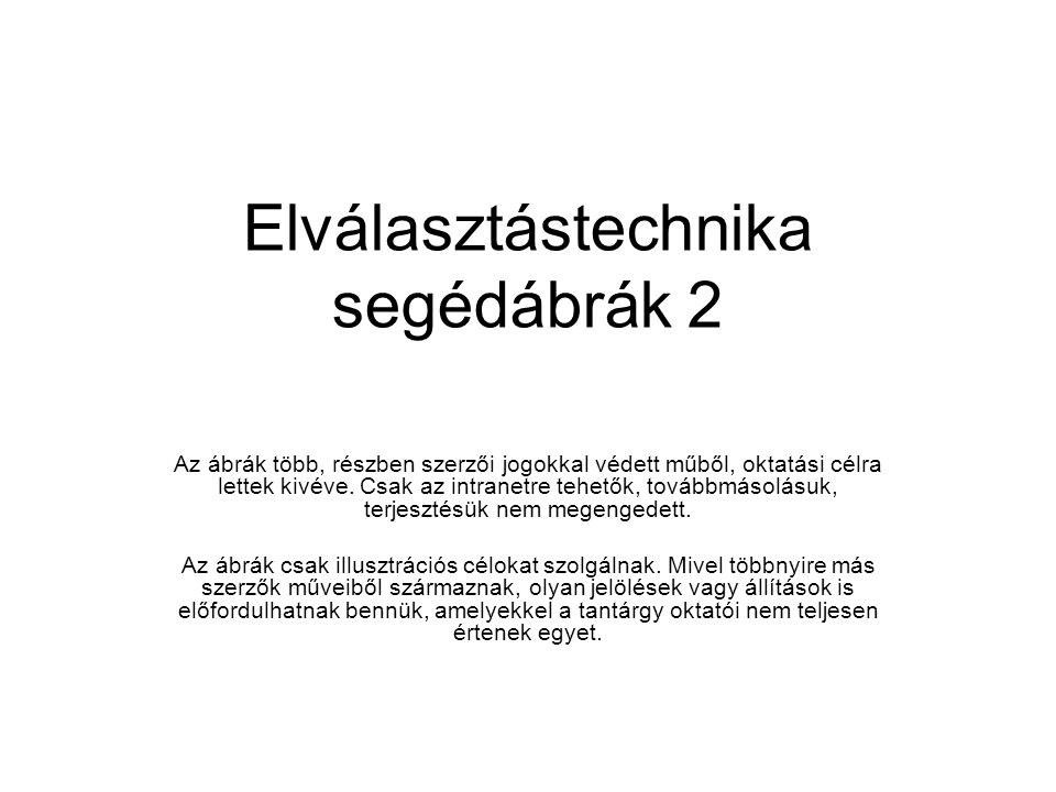 Elválasztástechnika segédábrák 2 Az ábrák több, részben szerzői jogokkal védett műből, oktatási célra lettek kivéve.