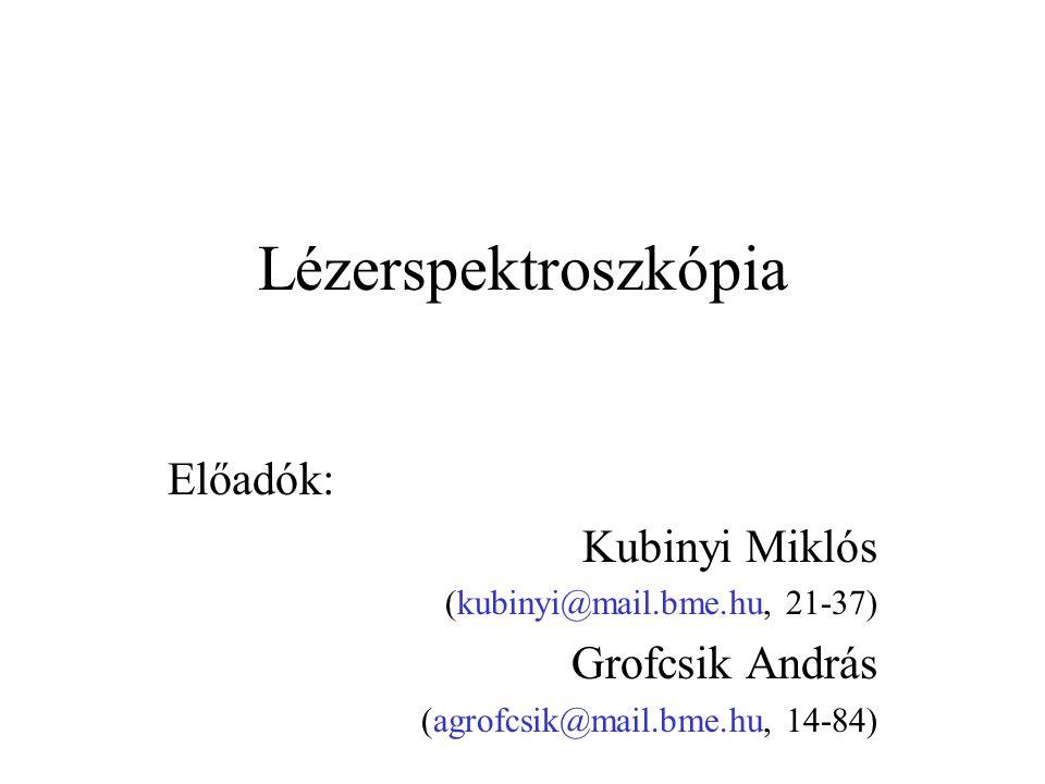 Lézerspektroszkópia Előadók: Kubinyi Miklós (kubinyi@mail.bme.hu, 21-37) Grofcsik András (agrofcsik@mail.bme.hu, 14-84)