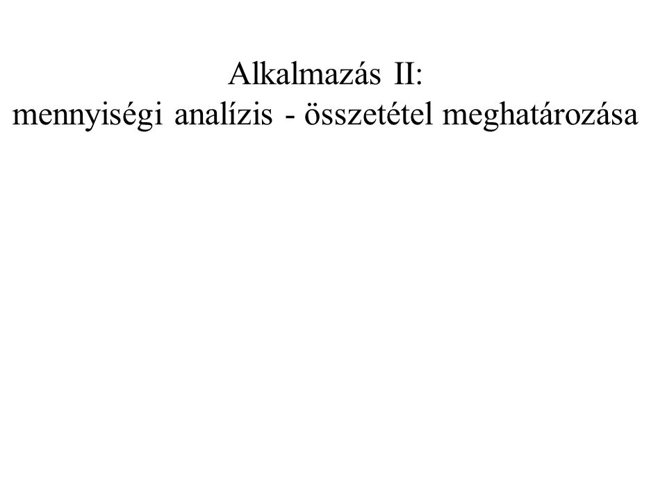 Alkalmazás II: mennyiségi analízis - összetétel meghatározása