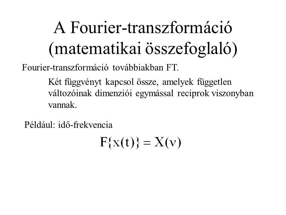 A Fourier-transzformáció (matematikai összefoglaló) Fourier-transzformáció továbbiakban FT.