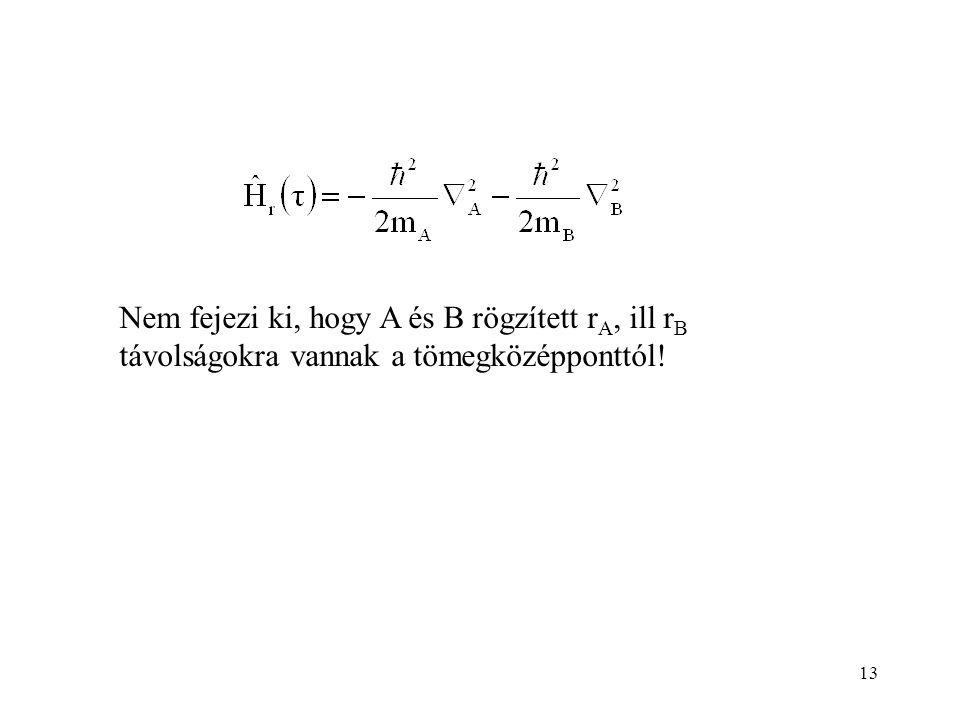 13 Nem fejezi ki, hogy A és B rögzített r A, ill r B távolságokra vannak a tömegközépponttól!