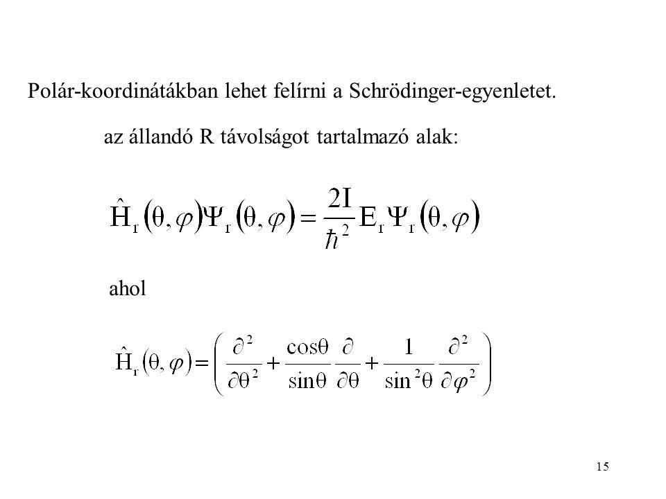 15 az állandó R távolságot tartalmazó alak: ahol Polár-koordinátákban lehet felírni a Schrödinger-egyenletet.