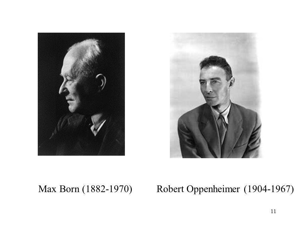Max Born (1882-1970)Robert Oppenheimer (1904-1967) 11