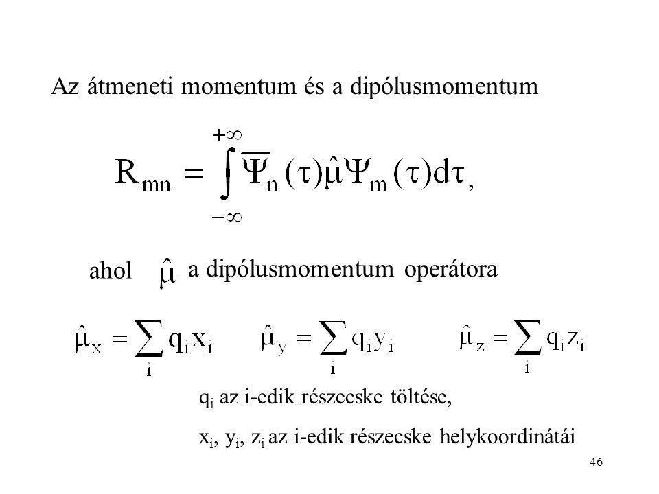 , ahol a dipólusmomentum operátora Az átmeneti momentum és a dipólusmomentum q i az i-edik részecske töltése, x i, y i, z i az i-edik részecske helykoordinátái 46