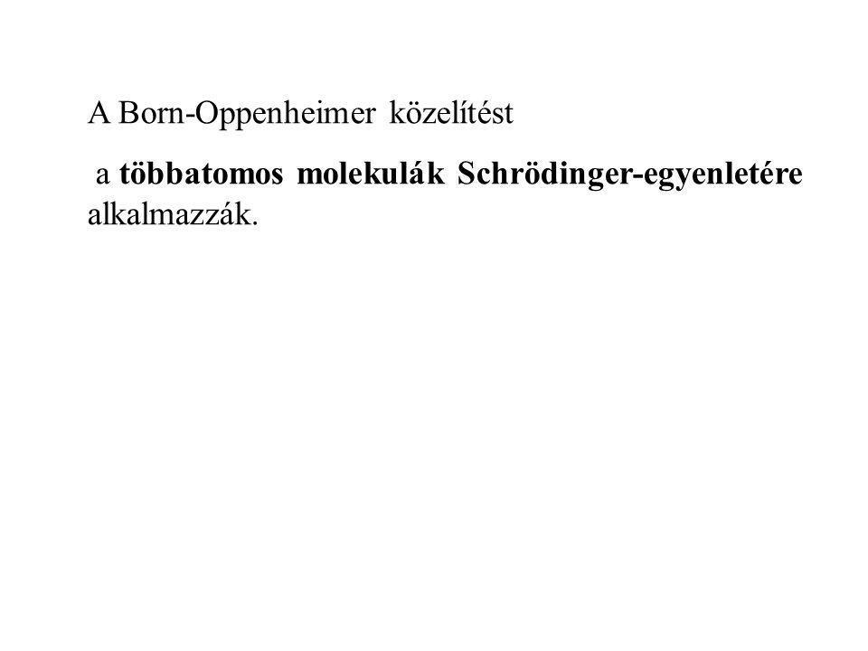A Born-Oppenheimer közelítést a többatomos molekulák Schrödinger-egyenletére alkalmazzák.