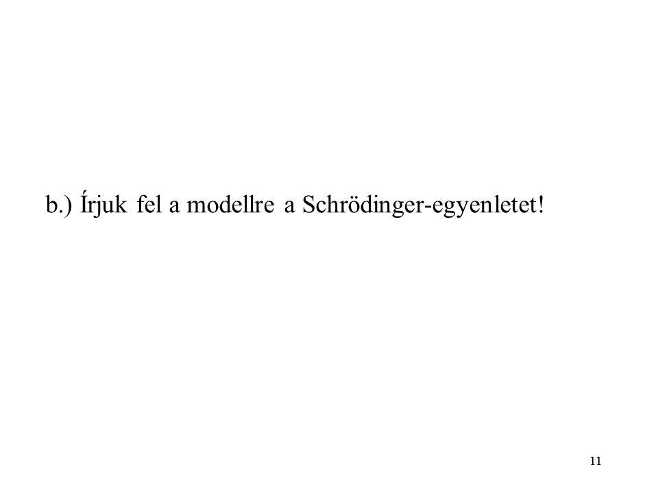 11 b.) Írjuk fel a modellre a Schrödinger-egyenletet!