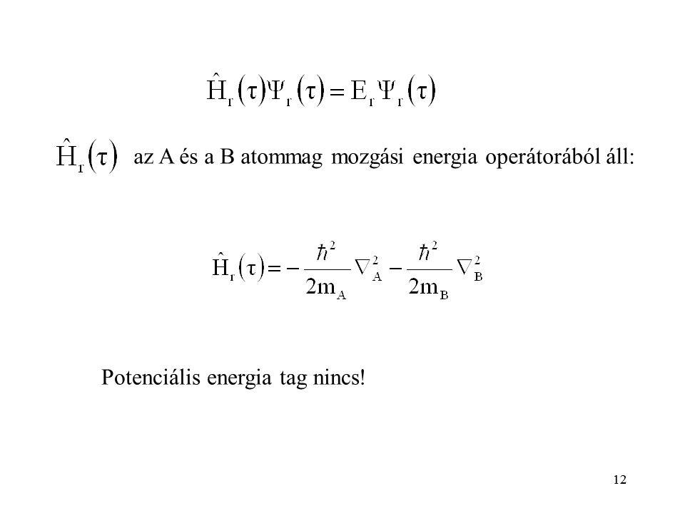 12 az A és a B atommag mozgási energia operátorából áll: Potenciális energia tag nincs!