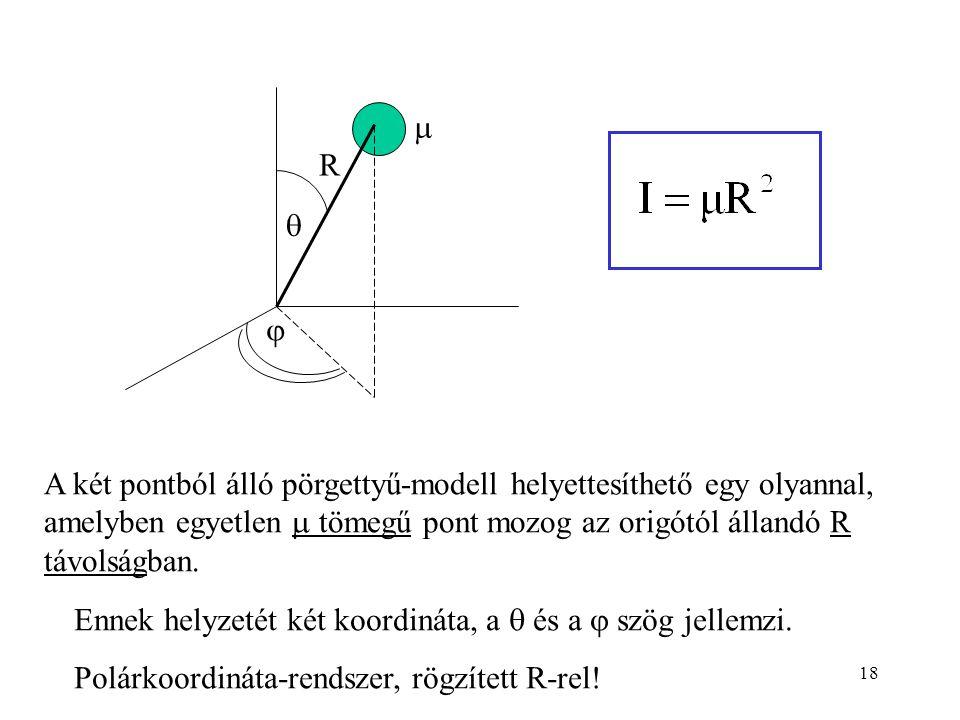 18    R A két pontból álló pörgettyű-modell helyettesíthető egy olyannal, amelyben egyetlen  tömegű pont mozog az origótól állandó R távolságban.
