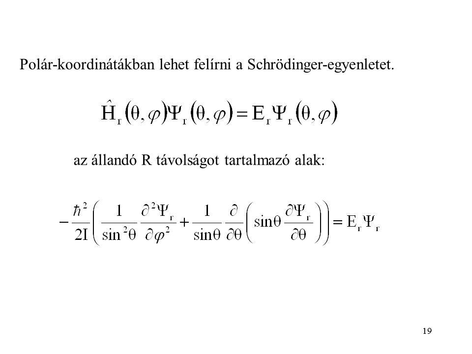 19 az állandó R távolságot tartalmazó alak: Polár-koordinátákban lehet felírni a Schrödinger-egyenletet.