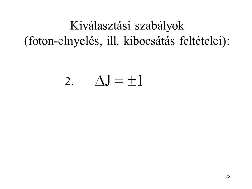 28 Kiválasztási szabályok (foton-elnyelés, ill. kibocsátás feltételei): 2.