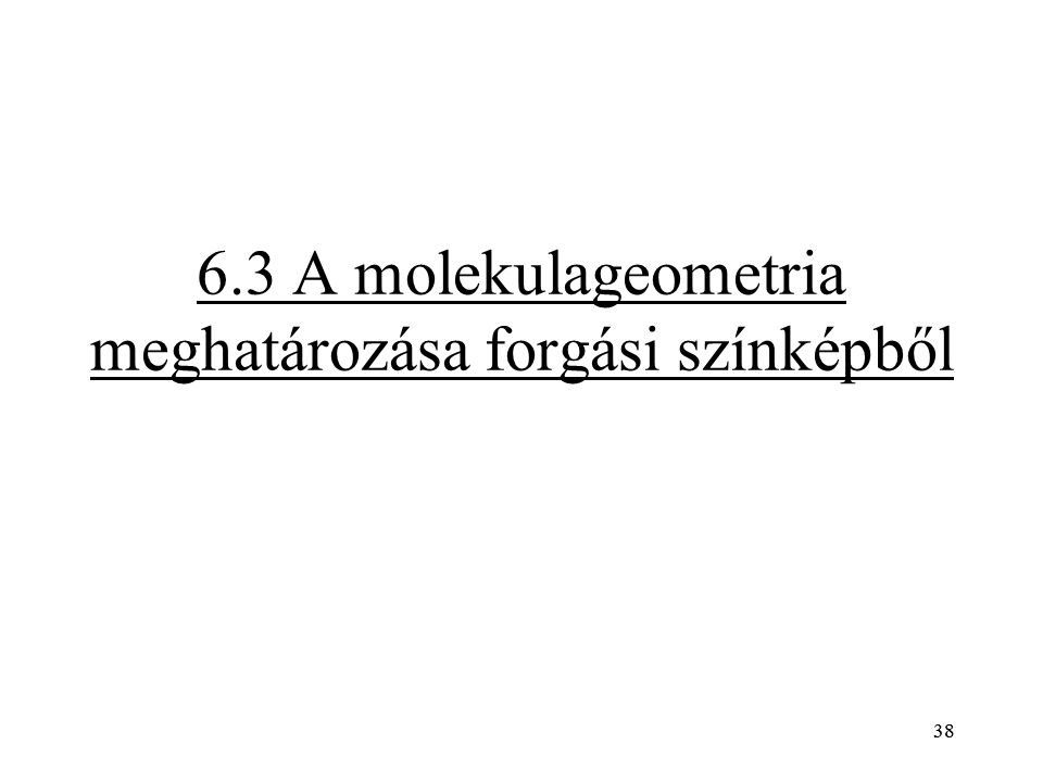 38 6.3 A molekulageometria meghatározása forgási színképből