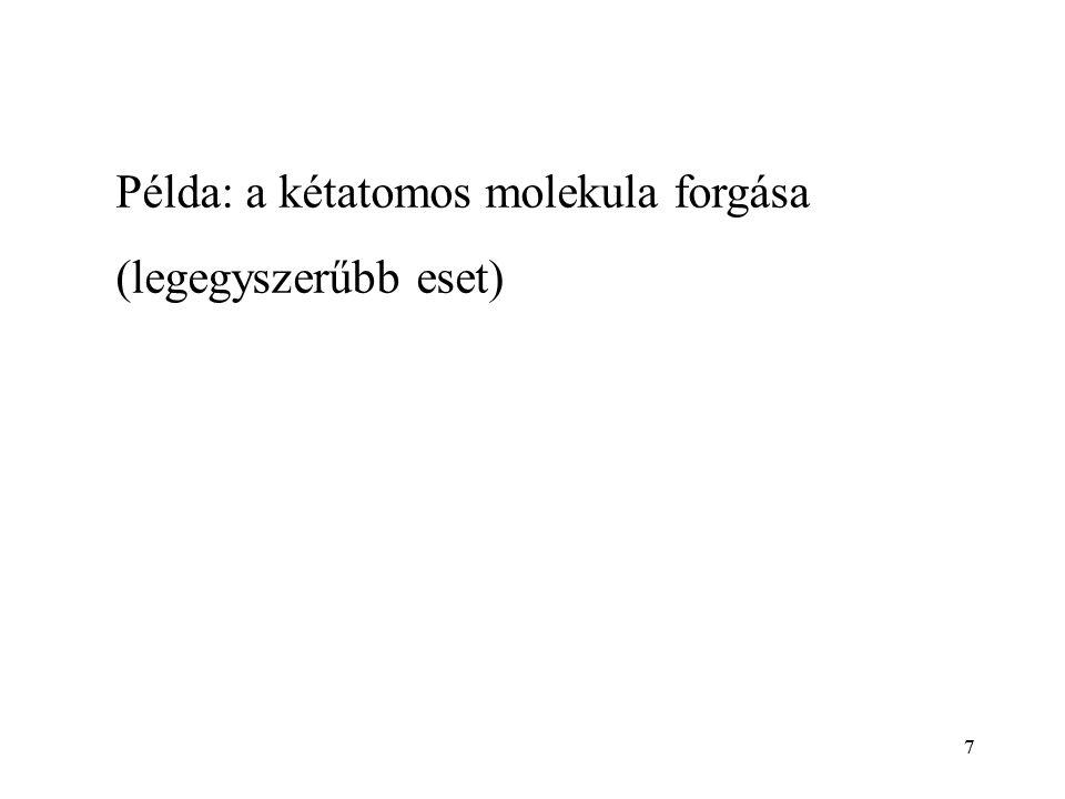 77 Példa: a kétatomos molekula forgása (legegyszerűbb eset)