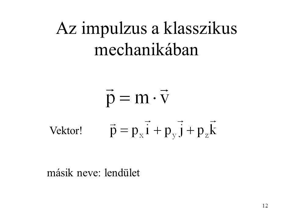 Az impulzus a klasszikus mechanikában másik neve: lendület Vektor! 12