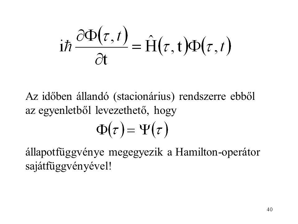 Az időben állandó (stacionárius) rendszerre ebből az egyenletből levezethető, hogy állapotfüggvénye megegyezik a Hamilton-operátor sajátfüggvényével.