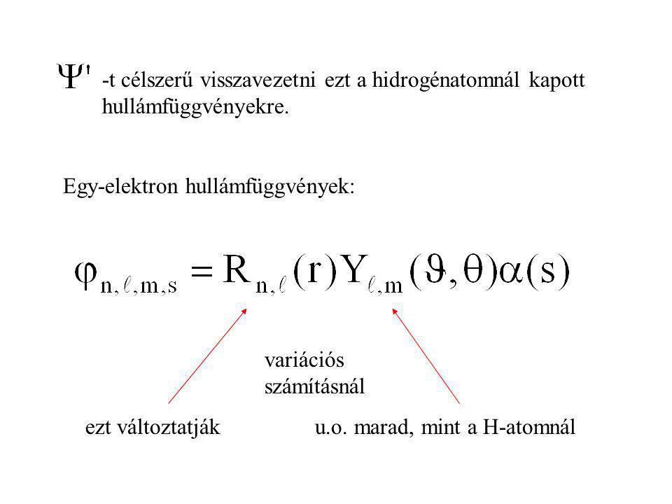 -t célszerű visszavezetni ezt a hidrogénatomnál kapott hullámfüggvényekre. Egy-elektron hullámfüggvények: ezt változtatjáku.o. marad, mint a H-atomnál