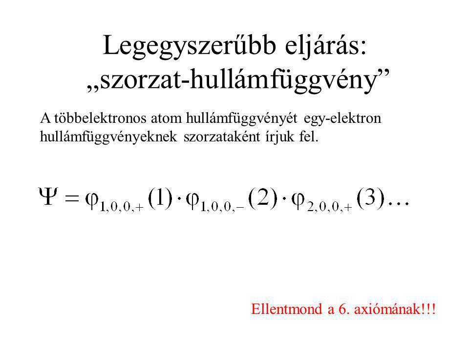 """Legegyszerűbb eljárás: """"szorzat-hullámfüggvény"""" A többelektronos atom hullámfüggvényét egy-elektron hullámfüggvényeknek szorzataként írjuk fel. Ellent"""