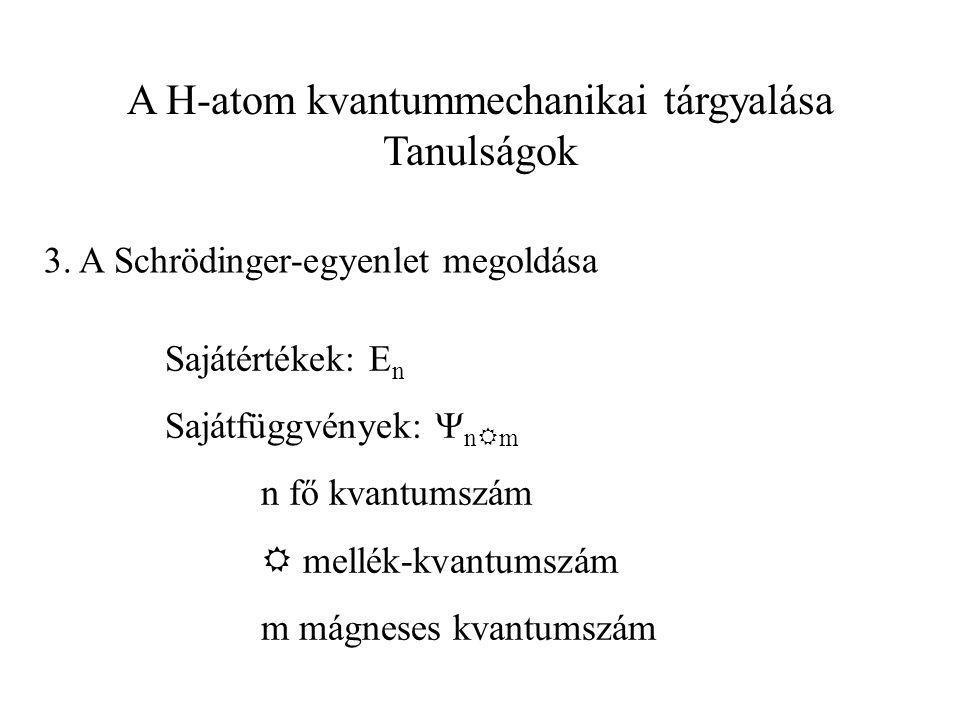 A H-atom kvantummechanikai tárgyalása Tanulságok 3. A Schrödinger-egyenlet megoldása Sajátértékek: E n Sajátfüggvények:  n  m n fő kvantumszám  mel