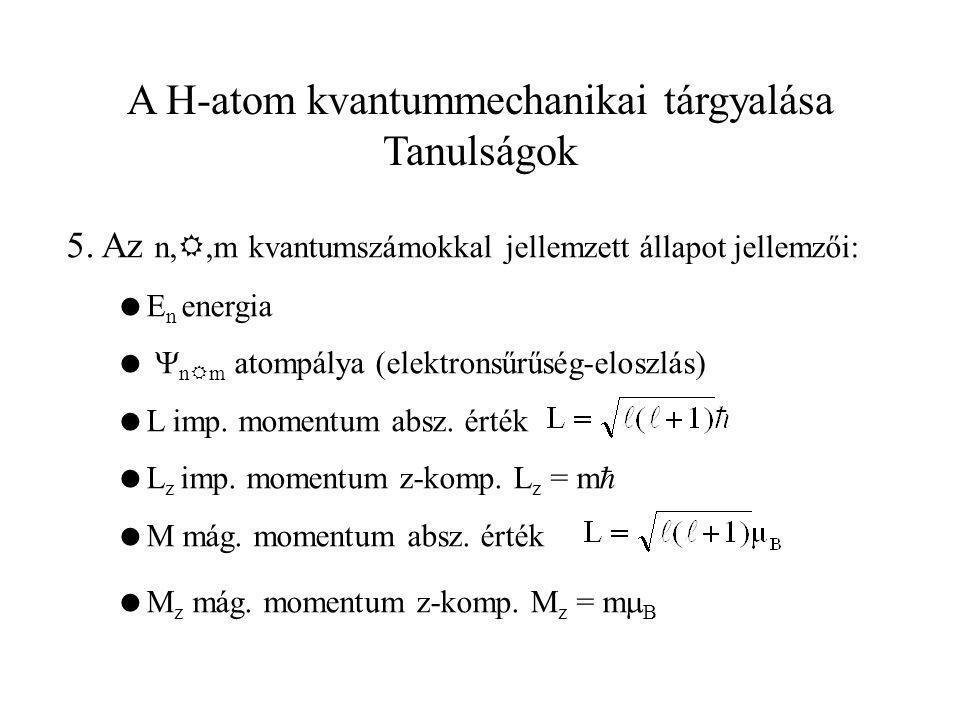 A H-atom kvantummechanikai tárgyalása Tanulságok 5. Az n, ,m kvantumszámokkal jellemzett állapot jellemzői:  E n energia   n  m atompálya (elektr