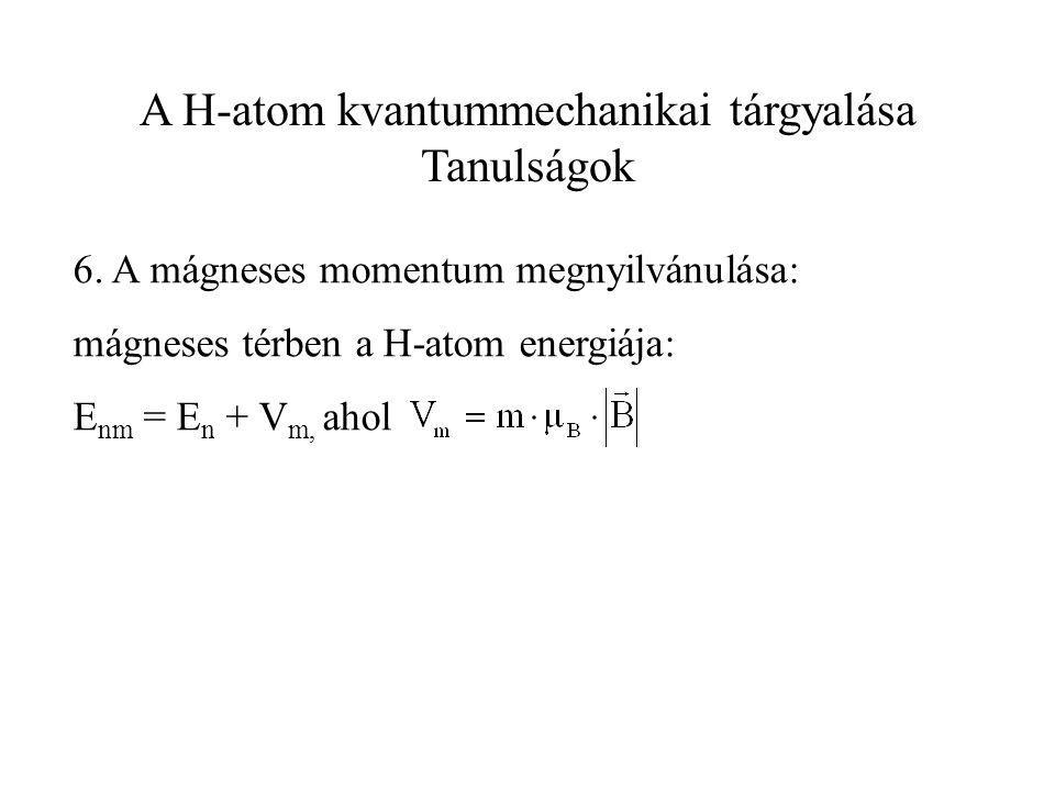 A H-atom kvantummechanikai tárgyalása Tanulságok 6. A mágneses momentum megnyilvánulása: mágneses térben a H-atom energiája: E nm = E n + V m, ahol