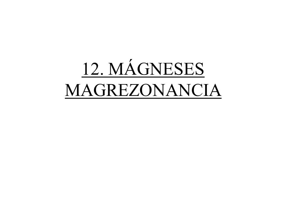 12. MÁGNESES MAGREZONANCIA