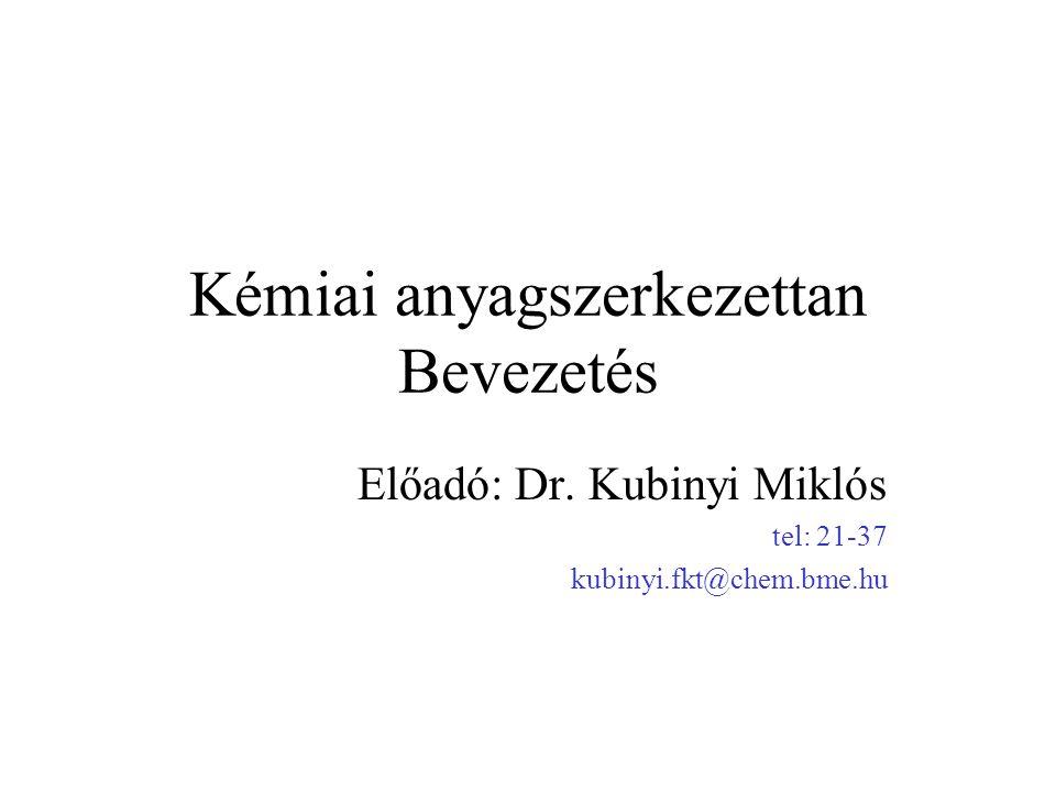 Kémiai anyagszerkezettan Bevezetés Előadó: Dr. Kubinyi Miklós tel: 21-37 kubinyi.fkt@chem.bme.hu
