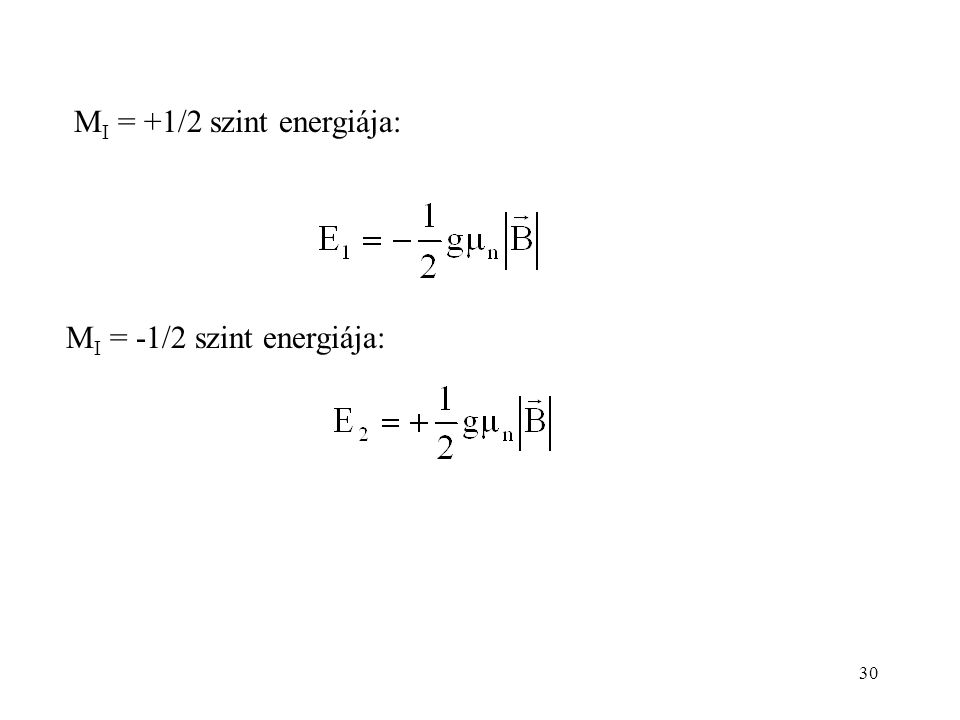 30 M I = +1/2 szint energiája: M I = -1/2 szint energiája: