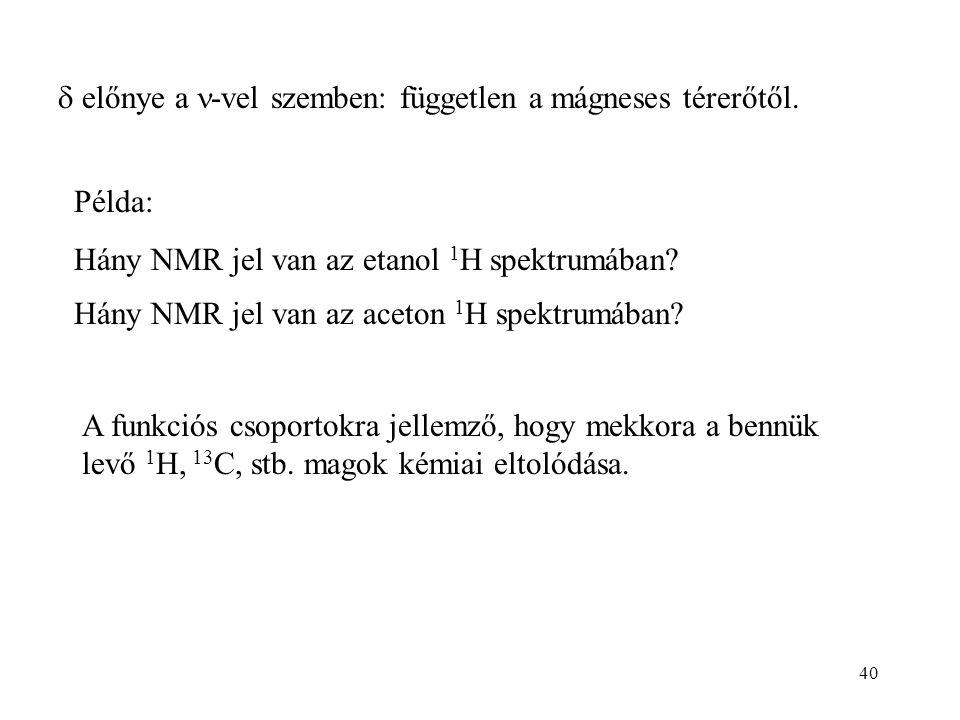 40  előnye a -vel szemben: független a mágneses térerőtől. Példa: Hány NMR jel van az etanol 1 H spektrumában? Hány NMR jel van az aceton 1 H spektru