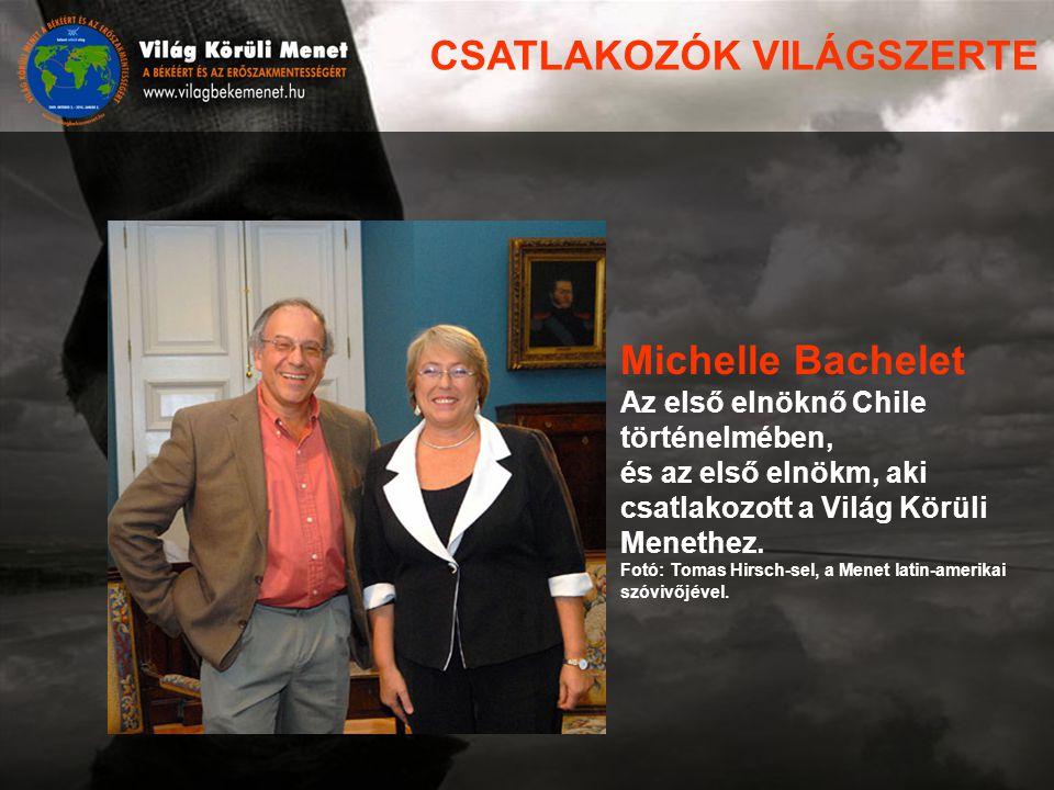 Michelle Bachelet Az első elnöknő Chile történelmében, és az első elnökm, aki csatlakozott a Világ Körüli Menethez.