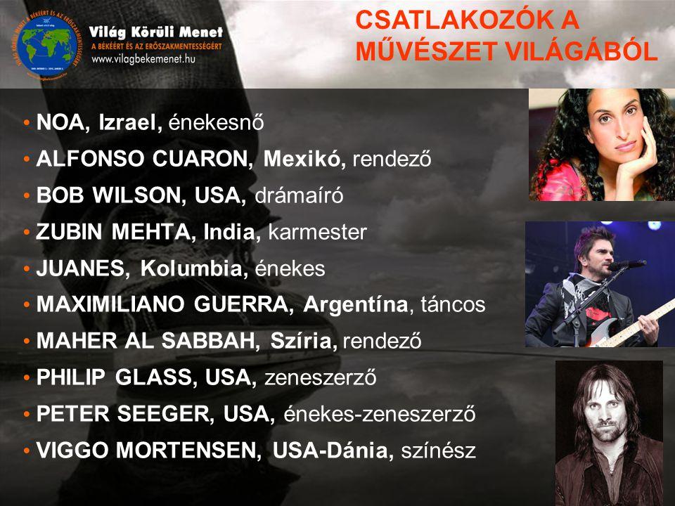 NOA, Izrael, énekesnő ALFONSO CUARON, Mexikó, rendező BOB WILSON, USA, drámaíró ZUBIN MEHTA, India, karmester JUANES, Kolumbia, énekes MAXIMILIANO GUERRA, Argentína, táncos MAHER AL SABBAH, Szíria, rendező PHILIP GLASS, USA, zeneszerző PETER SEEGER, USA, énekes-zeneszerző VIGGO MORTENSEN, USA-Dánia, színész CSATLAKOZÓK A MŰVÉSZET VILÁGÁBÓL