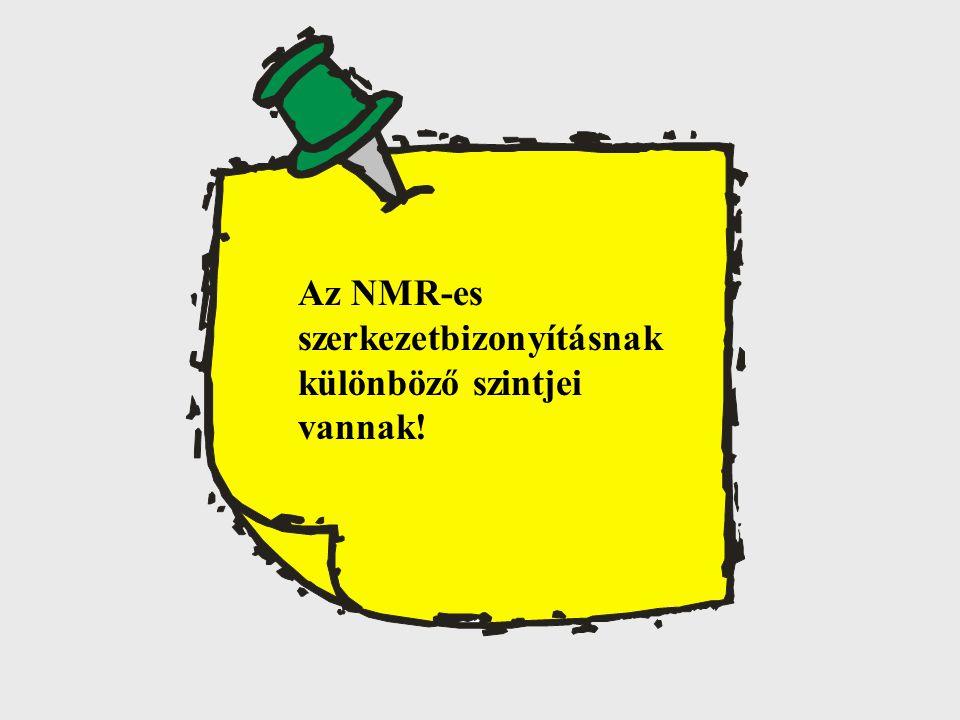 Az NMR-es szerkezetbizonyításnak különböző szintjei vannak!