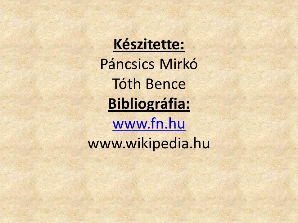 Készitette: Páncsics Mirkó Tóth Bence Bibliográfia: www.fn.hu www.wikipedia.hu www.fn.hu
