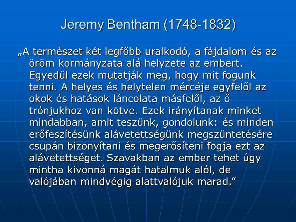 """Jeremy Bentham (1748-1832) """"A természet két legfőbb uralkodó, a fájdalom és az öröm kormányzata alá helyzete az embert."""