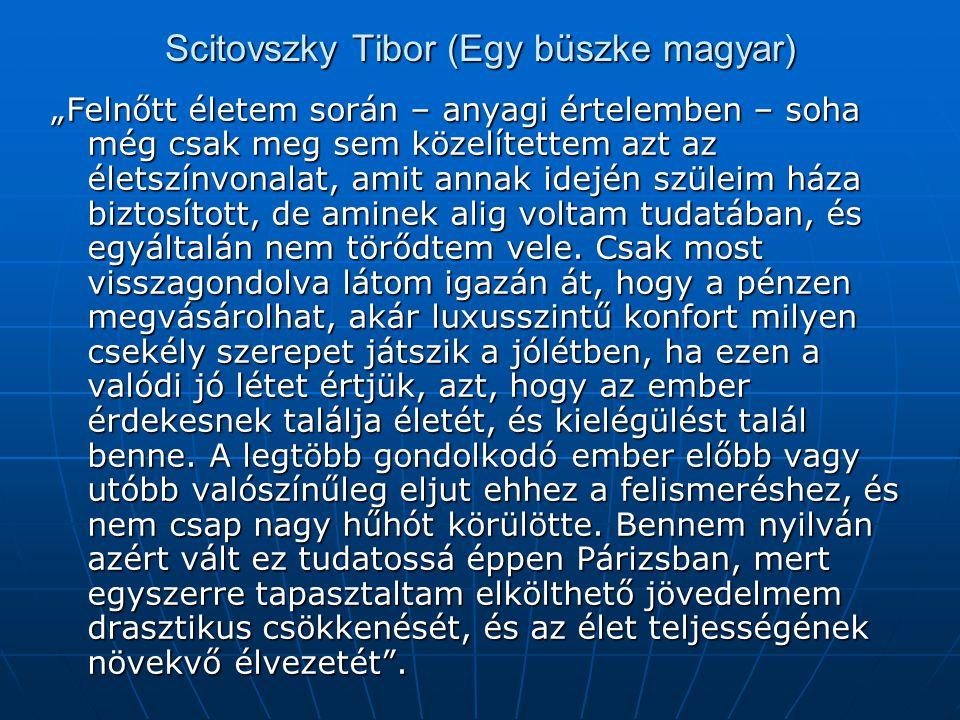 """Scitovszky Tibor (Egy büszke magyar) """"Felnőtt életem során – anyagi értelemben – soha még csak meg sem közelítettem azt az életszínvonalat, amit annak idején szüleim háza biztosított, de aminek alig voltam tudatában, és egyáltalán nem törődtem vele."""