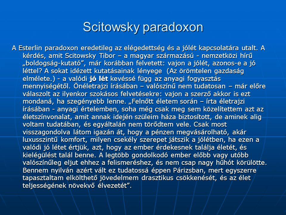 Scitowsky paradoxon A Esterlin paradoxon eredetileg az elégedettség és a jólét kapcsolatára utalt.