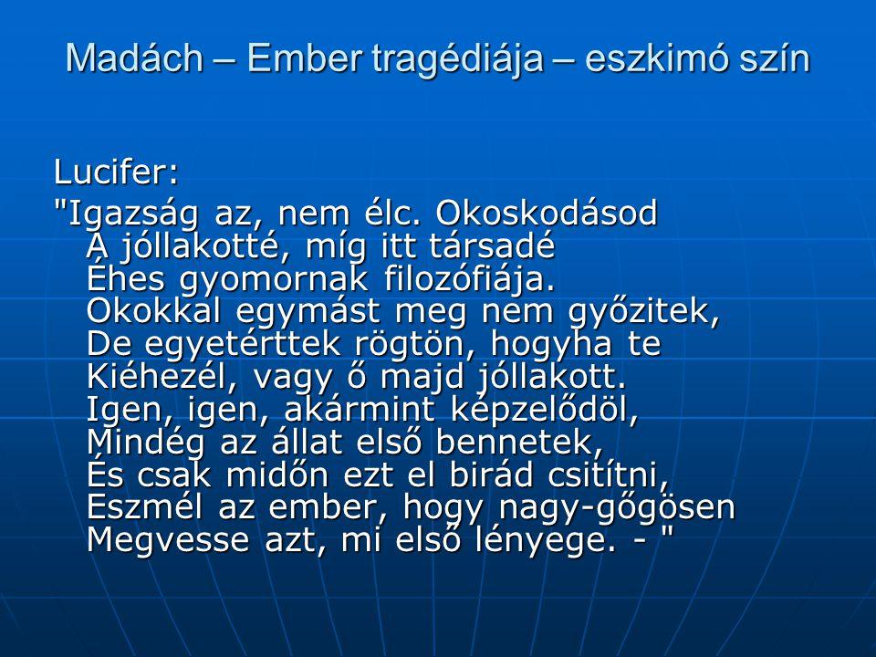 Madách – Ember tragédiája – eszkimó szín Lucifer: Igazság az, nem élc.