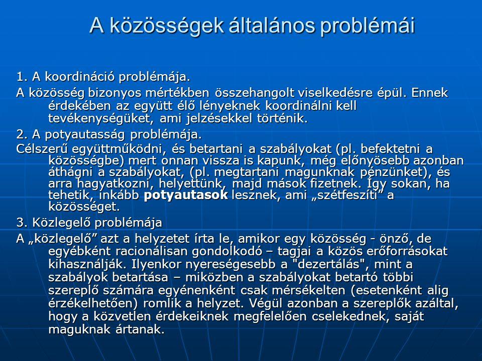 A közösségek általános problémái 1. A koordináció problémája. A közösség bizonyos mértékben összehangolt viselkedésre épül. Ennek érdekében az együtt