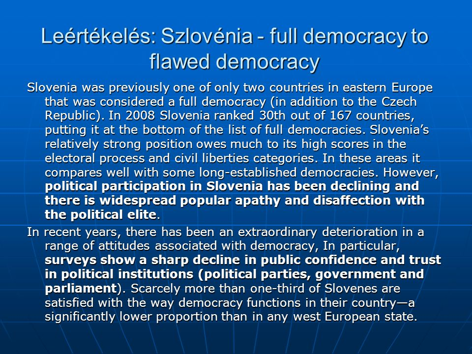 Leértékelés: Szlovénia - full democracy to flawed democracy Slovenia was previously one of only two countries in eastern Europe that was considered a full democracy (in addition to the Czech Republic).