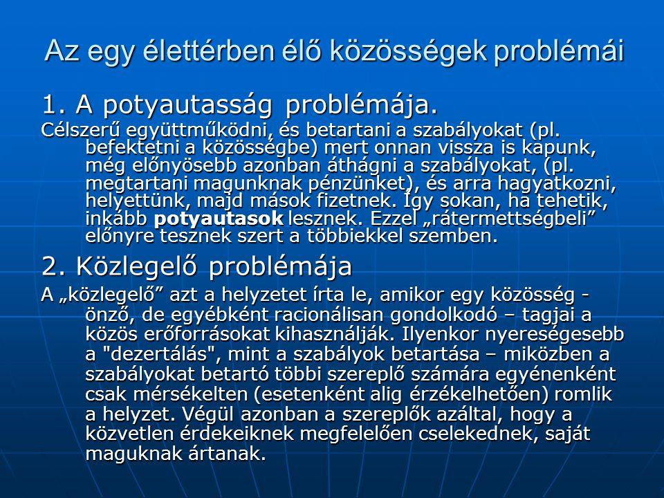 Az egy élettérben élő közösségek problémái 1. A potyautasság problémája. Célszerű együttműködni, és betartani a szabályokat (pl. befektetni a közösség