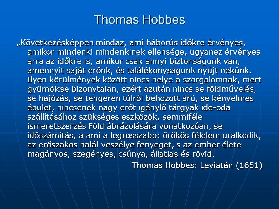 """Thomas Hobbes """"Következésképpen mindaz, ami háborús időkre érvényes, amikor mindenki mindenkinek ellensége, ugyanez érvényes arra az időkre is, amikor"""