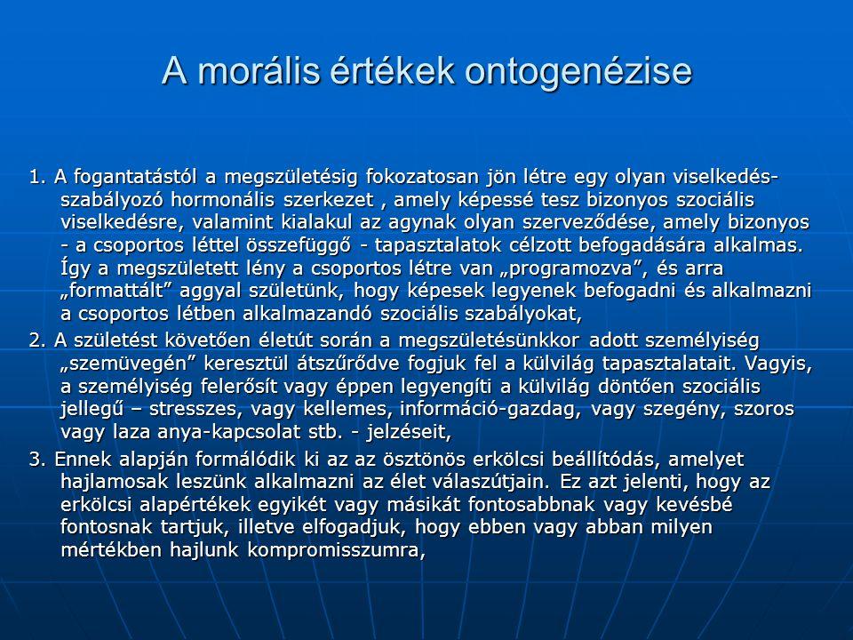 A morális értékek ontogenézise 1. A fogantatástól a megszületésig fokozatosan jön létre egy olyan viselkedés- szabályozó hormonális szerkezet, amely k
