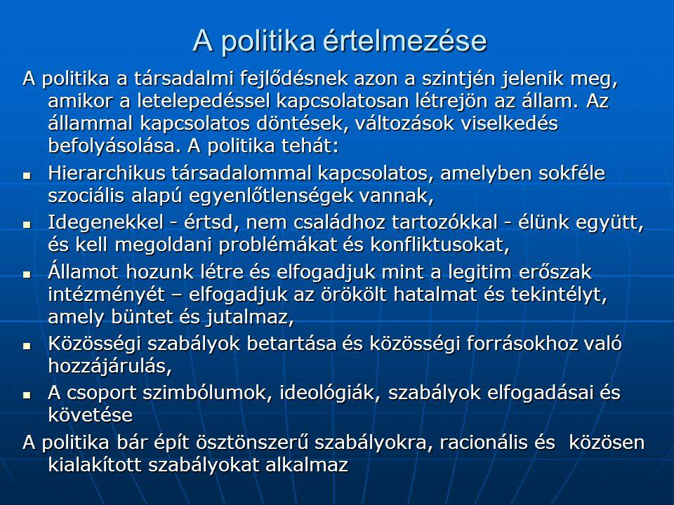 A politika értelmezése A politika a társadalmi fejlődésnek azon a szintjén jelenik meg, amikor a letelepedéssel kapcsolatosan létrejön az állam. Az ál