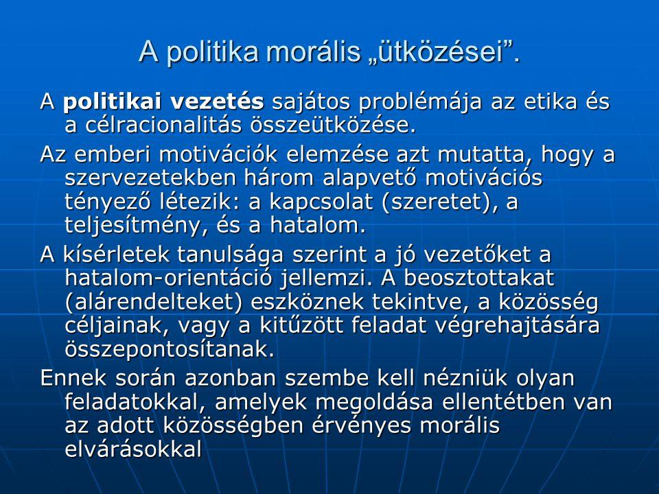 """A politika morális """"ütközései"""". A politikai vezetés sajátos problémája az etika és a célracionalitás összeütközése. Az emberi motivációk elemzése azt"""